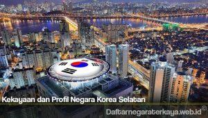 Kekayaan dan Profil Negara Korea Selatan