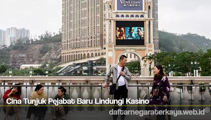 Cina Tunjuk Pejabat Baru Lindungi Kasino