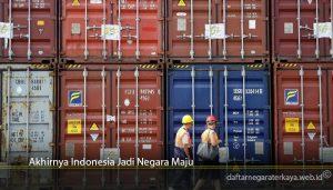 Akhirnya Indonesia Jadi Negara Maju